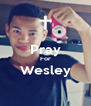 Pray For Wesley  - Personalised Poster A4 size