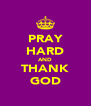 PRAY HARD AND THANK GOD - Personalised Poster A4 size