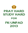 PRAY HARD STUDY HARD FOR FK-UNPAD 2013 - Personalised Poster A4 size