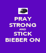 PRAY STRONG AND STICK BIEBER ON - Personalised Poster A4 size