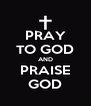 PRAY TO GOD AND PRAISE GOD - Personalised Poster A4 size