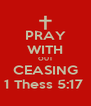 PRAY WITH OUT CEASING 1 Thess 5:17  - Personalised Poster A4 size