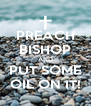 PREACH BISHOP AND PUT SOME OIL ON IT! - Personalised Poster A4 size