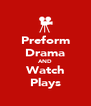 Preform Drama AND Watch Plays - Personalised Poster A4 size