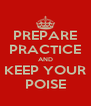 PREPARE PRACTICE AND KEEP YOUR POISE - Personalised Poster A4 size