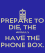 PREPARE TO DIE, THE ANGELS HAVE THE PHONE BOX. - Personalised Poster A4 size