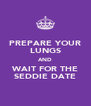 PREPARE YOUR LUNGS AND WAIT FOR THE SEDDIE DATE - Personalised Poster A4 size