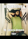 presenting u Mr. Charsi Ahmed Yarr - Personalised Poster A4 size