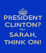 PRESIDENT CLINTON? NO. SARAH, THINK ON! - Personalised Poster A4 size