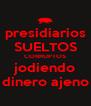 presidiarios SUELTOS CORRUPTOS jodiendo dinero ajeno - Personalised Poster A4 size