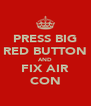 PRESS BIG RED BUTTON AND FIX AIR CON - Personalised Poster A4 size