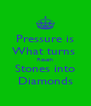Pressure is What turns  Rough Stones into Diamonds - Personalised Poster A4 size