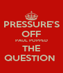 PRESSURE'S OFF PAUL POPPED THE QUESTION  - Personalised Poster A4 size