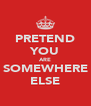 PRETEND YOU ARE SOMEWHERE ELSE - Personalised Poster A4 size