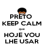 PRETO  KEEP CALM que HOJE VOU LHE USAR - Personalised Poster A4 size