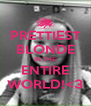 PRETTIEST BLONDE IN THE ENTIRE WORLD!<3 - Personalised Poster A4 size