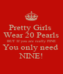 Pretty Girls  Wear 20 Pearls BUT If you are really FINE You only need  NINE! - Personalised Poster A4 size