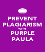 PREVENT PLAGIARISM WITH PURPLE PAULA - Personalised Poster A4 size