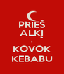 PRIEŠ ALKĮ - KOVOK KEBABU - Personalised Poster A4 size