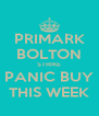 PRIMARK BOLTON STRIKE PANIC BUY THIS WEEK - Personalised Poster A4 size