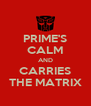 PRIME'S CALM AND CARRIES THE MATRIX - Personalised Poster A4 size