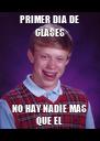 PRIMER DIA DE CLASES NO HAY NADIE MAS QUE EL - Personalised Poster A4 size