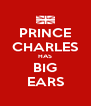 PRINCE CHARLES HAS BIG EARS - Personalised Poster A4 size