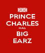 PRINCE CHARLES HAS BIG EARZ - Personalised Poster A4 size
