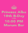 Princess Alba 18th B-Day 1/20 10:00 PM Marum Bar - Personalised Poster A4 size