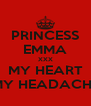 PRINCESS EMMA XXX MY HEART MY HEADACHE - Personalised Poster A4 size