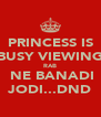 PRINCESS IS BUSY VIEWING RAB  NE BANADI JODI...DND - Personalised Poster A4 size