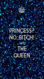 PRINCESS? NO, BITCH! I AM THE QUEEN - Personalised Poster A4 size