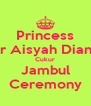 Princess Nur Aisyah Diana's Cukur Jambul Ceremony - Personalised Poster A4 size