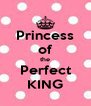 Princess of the Perfect KING - Personalised Poster A4 size