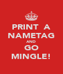 PRINT  A NAMETAG AND GO MINGLE! - Personalised Poster A4 size