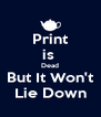 Print is  Dead But It Won't Lie Down - Personalised Poster A4 size
