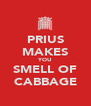 PRIUS MAKES YOU SMELL OF CABBAGE - Personalised Poster A4 size