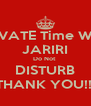 PRIVATE Time WITH JARIRI Do Not  DISTURB THANK YOU!!! - Personalised Poster A4 size