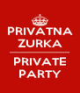 PRIVATNA ZURKA ---------------------------------- PRIVATE PARTY - Personalised Poster A4 size
