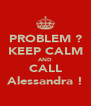 PROBLEM ? KEEP CALM AND CALL Alessandra ! - Personalised Poster A4 size