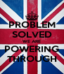 PROBLEM SOLVED WE ARE POWERING THROUGH - Personalised Poster A4 size