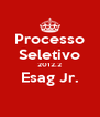 Processo Seletivo 2012.2 Esag Jr.  - Personalised Poster A4 size