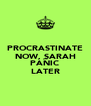 PROCRASTINATE NOW, SARAH AND PANIC LATER - Personalised Poster A4 size