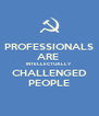 PROFESSIONALS ARE  INTELLECTUALLY CHALLENGED PEOPLE - Personalised Poster A4 size