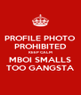 PROFILE PHOTO PROHIBITED KEEP CALM MBOI SMALLS TOO GANGSTA - Personalised Poster A4 size