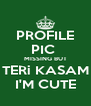 PROFILE PIC  MISSING BUT TERi KASAM I'M CUTE - Personalised Poster A4 size
