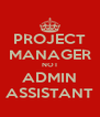 PROJECT MANAGER NOT ADMIN ASSISTANT - Personalised Poster A4 size
