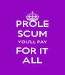 PROLE SCUM YOU'LL PAY FOR IT ALL - Personalised Poster A4 size