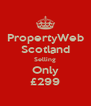 PropertyWeb Scotland Selling Only £299 - Personalised Poster A4 size