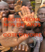 PROTEGEONS NOS ENFANTS  COTE D'IVOIRE  - Personalised Poster A4 size